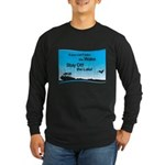 If You Can't Take the Wake Long Sleeve Dark T-Shir