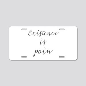 Existence is pain Aluminum License Plate