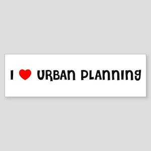 I LOVE URBAN PLANNING Bumper Sticker