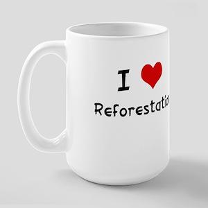 I LOVE REFORESTATION Large Mug