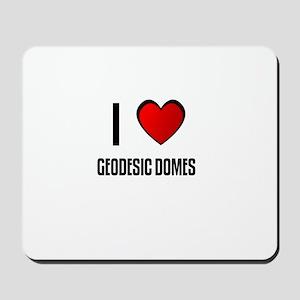 I LOVE GEODESIC DOMES Mousepad