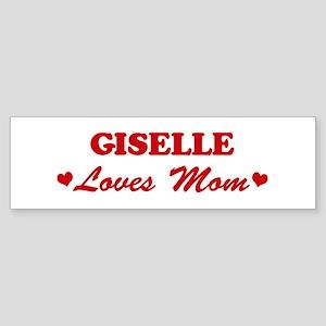 GISELLE loves mom Bumper Sticker