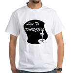 Live To Dance White T-Shirt