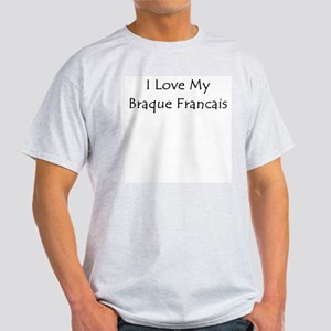 I Love My Braque Francais Light T-Shirt