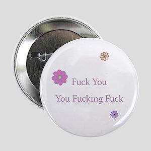 Flowers You Fucking Fuck Button