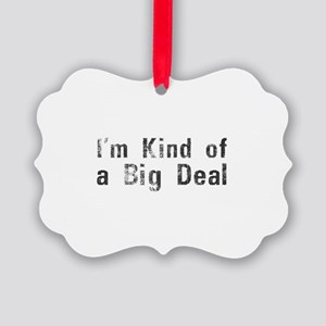 I'm Kind of a Big Deal Picture Ornament