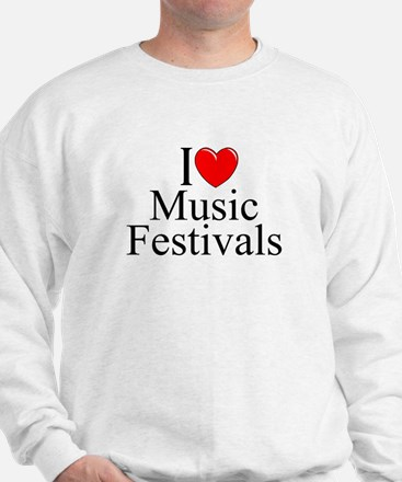 """I Love (Heart) Music Festivals "" Sweatshirt"
