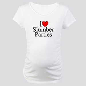 """I Love (Heart) Slumber Parties"" Maternity T-Shirt"