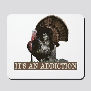 Its an Addiction Turkey Hunti Mousepad