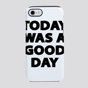Today Was A Good Day iPhone 8/7 Tough Case