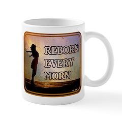 Reborn Every Morn Mugs