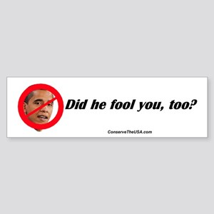"""Has He Fooled You?"" Bumper Sticker"