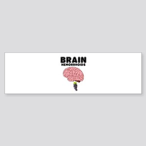 BRAIN HEMORRHOIDS! Bumper Sticker