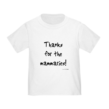 Thanks for the mammaries Toddler T-Shirt