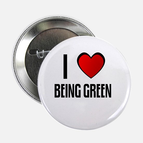 I LOVE BEING GREEN Button