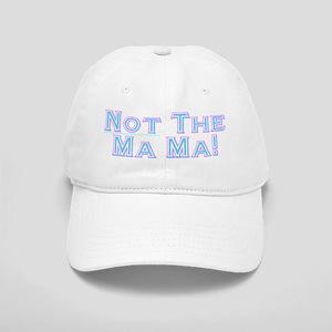 Not The Ma Ma! Cap