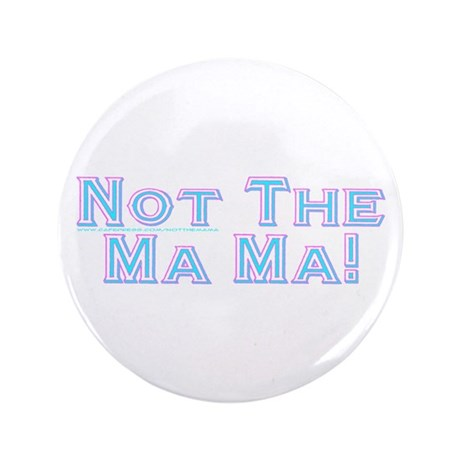 """Not The Ma Ma! 3.5"""" Button (100 pack)"""