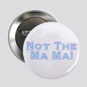 """Not The Ma Ma! 2.25"""" Button"""
