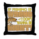 If Fishing is Wrong Throw Pillow