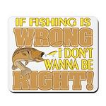 If Fishing is Wrong Mousepad