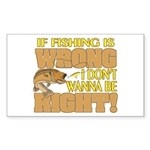 If Fishing is Wrong Rectangle Sticker