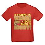 If Fishing is Wrong Kids Dark T-Shirt