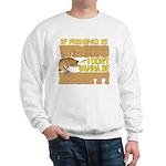 If Fishing is Wrong Sweatshirt