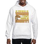 If Fishing is Wrong Hooded Sweatshirt