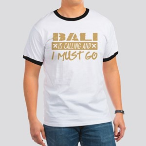 Bali Is Calling And I Must Go T-Shirt