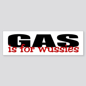 """Gas is for wussies"" Bumper Sticker"