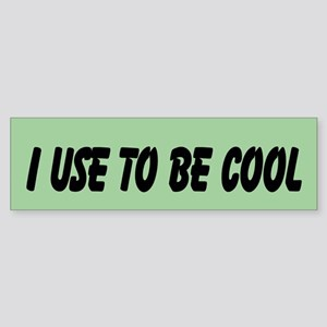 I Use To Be Cool (bumper) Bumper Sticker