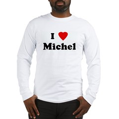 I Love Michel Long Sleeve T-Shirt