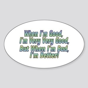 When I'm Good Oval Sticker