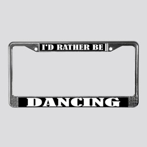 Rather Be Dancing License Plate Frame