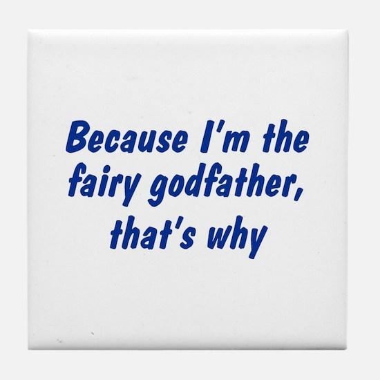 I'm The Fairy Godfather Tile Coaster