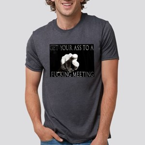 GET TO A FUCKING MEETING T-Shirt
