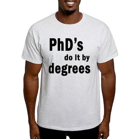 PhDs do it by degrees Light T-Shirt