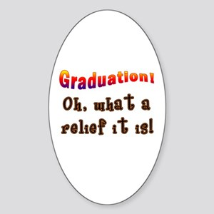 Graduation! What a Relief it is! Oval Sticker