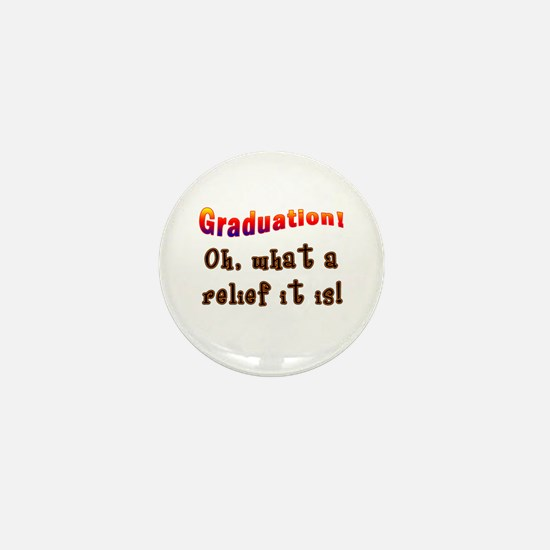 Graduation! What a Relief it is! Mini Button