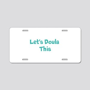 Let's Doula This Aluminum License Plate