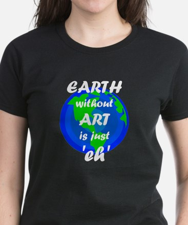 EARTH without ART is just 'eh' T-Shirt