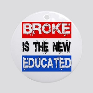 Broke is the New Educated Ornament (Round)