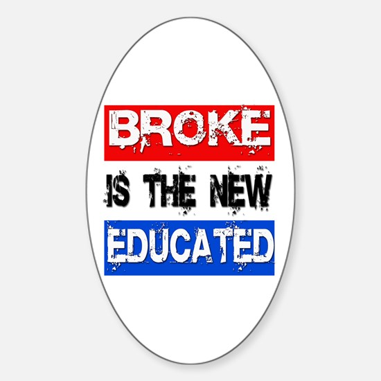 Broke is the New Educated Oval Decal