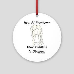 """Al Franken's Problem"" Ornament (Round)"