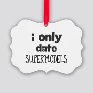 i only date supermodels. Picture Ornament