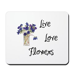 Live, Love and Flowers Mousepad