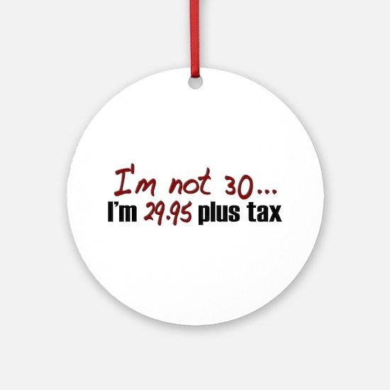 $29.95 Plus Tax (30th Birthday) Ornament (Round)