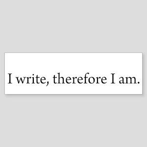 I write Therefore I am Bumper Sticker