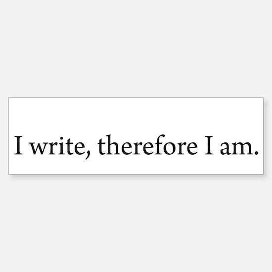 I write Therefore I am Bumper Bumper Bumper Sticker