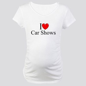 """I Love (Heart) Car Shows"" Maternity T-Shirt"